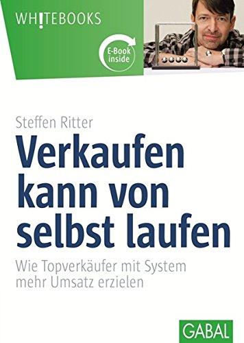 Verkaufen kann von selbst laufen: Wie Topverkäufer mit System mehr Umsatz erzielen. Plus eBook inside (ePub oder pdf) (Whitebooks)