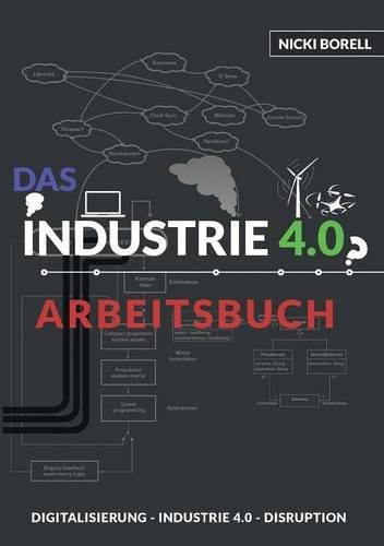 Das Industrie 4.0 Arbeitsbuch: Sind Digitalisierung, Industrie 4.0 und  Disruption unterschiedliche Dinge?!